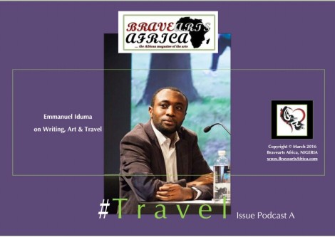 Emmanuel Iduma on Writing, Art & Travel (Interview) - Bravearts Africa Travel Issue Audio Podcast A