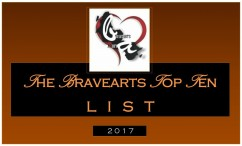 "THE BRAVEARTS TOP TEN LIST - 2017 | CLICK THE POST TITLE HYPERLINK EMBEDDED AFTER THE WORDS ""PUBLISHED... IN…"" TO READ SOURCE POST"